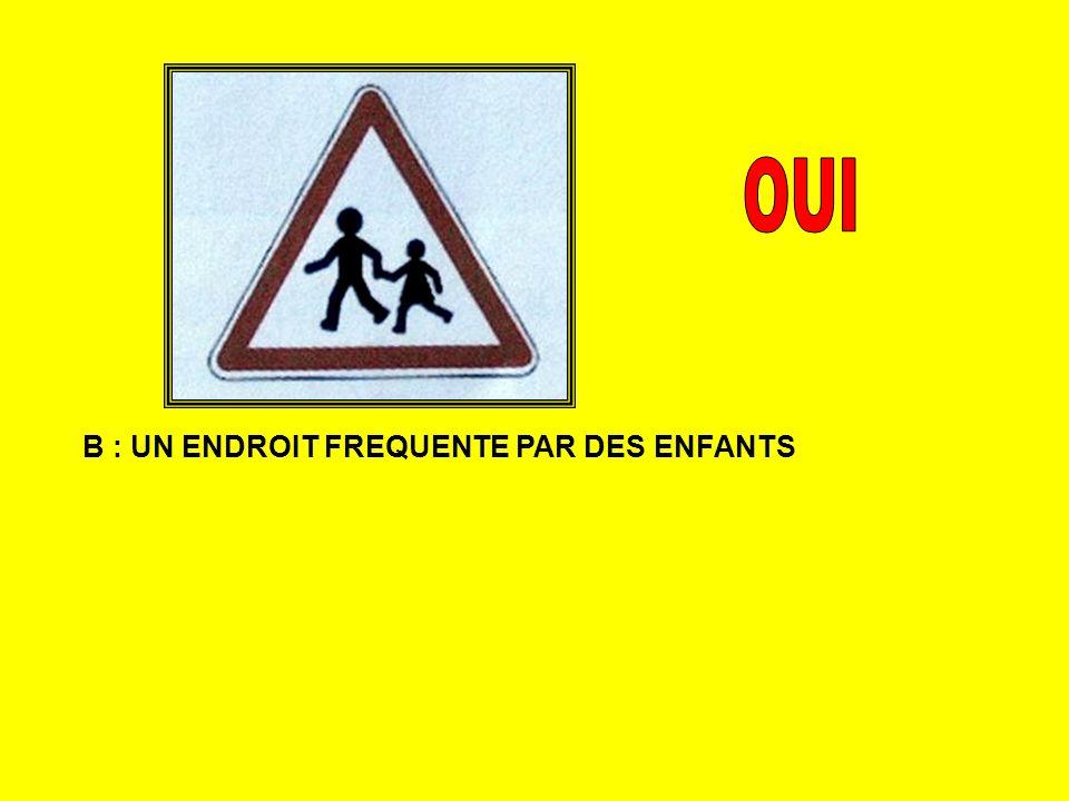 B : UN ENDROIT FREQUENTE PAR DES ENFANTS