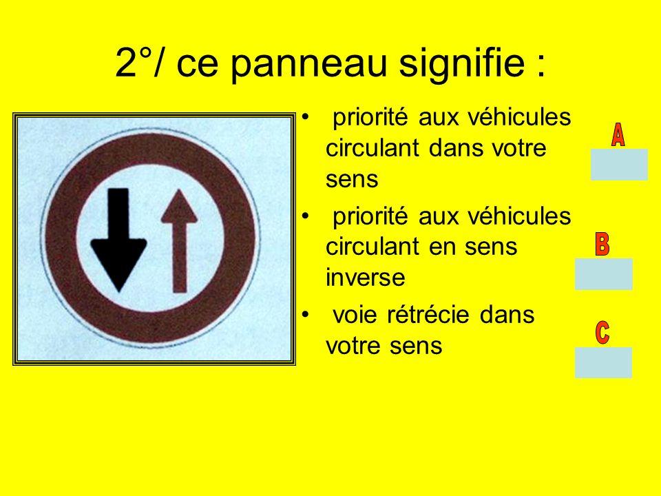 2°/ ce panneau signifie : priorité aux véhicules circulant dans votre sens priorité aux véhicules circulant en sens inverse voie rétrécie dans votre s