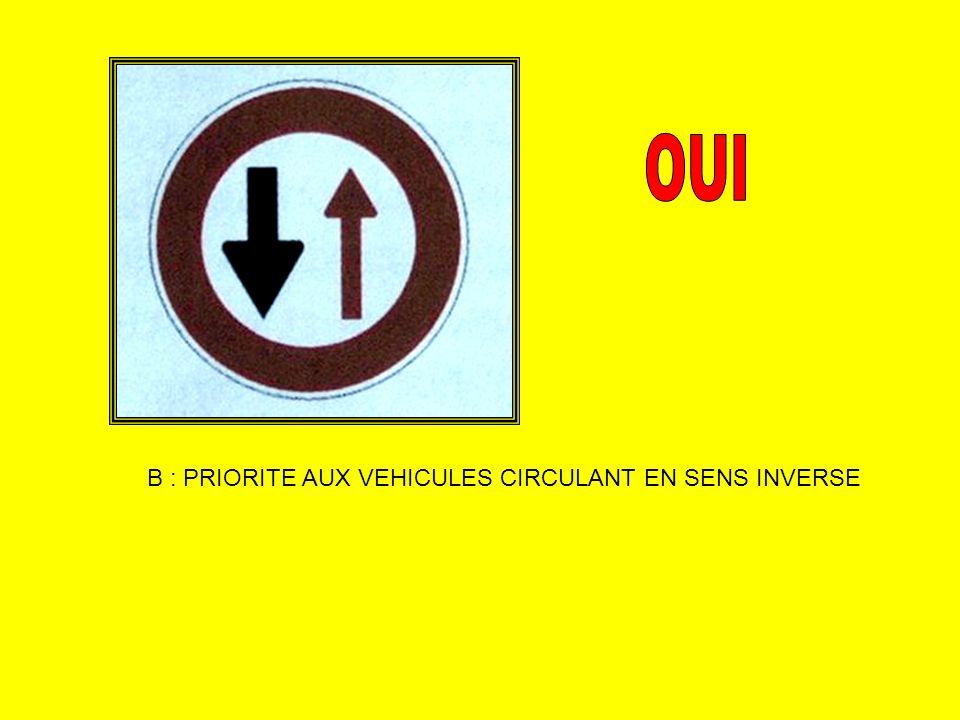 B : PRIORITE AUX VEHICULES CIRCULANT EN SENS INVERSE