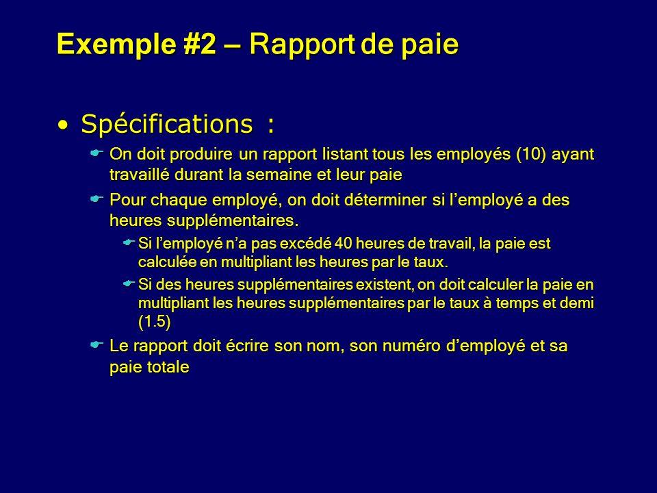 Exemple #2 – Rapport de paie Spécifications :Spécifications : On doit produire un rapport listant tous les employés (10) ayant travaillé durant la sem