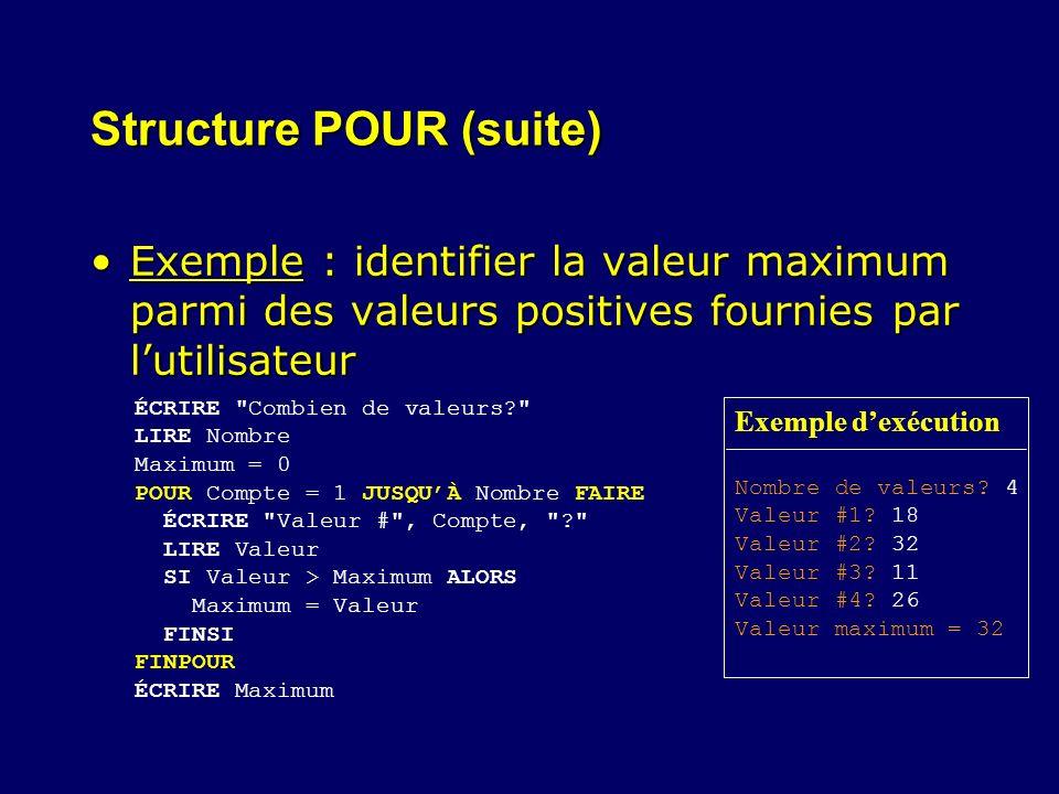 Structure POUR (suite) Exemple : identifier la valeur maximum parmi des valeurs positives fournies par lutilisateurExemple : identifier la valeur maxi