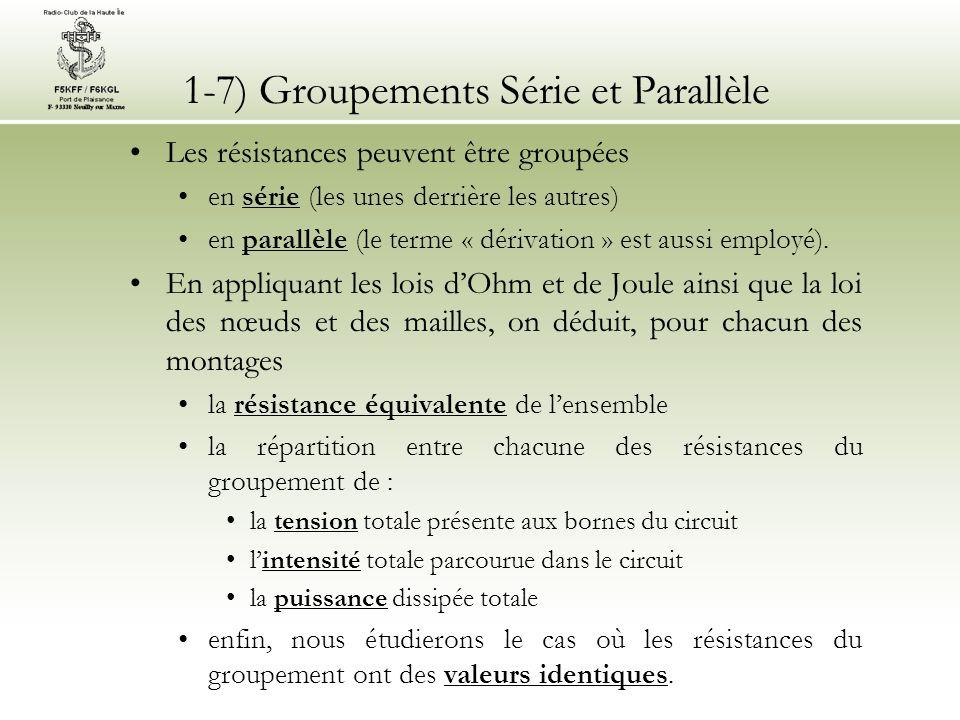 1-7) Groupements Série et Parallèle Les résistances peuvent être groupées en série (les unes derrière les autres) en parallèle (le terme « dérivation