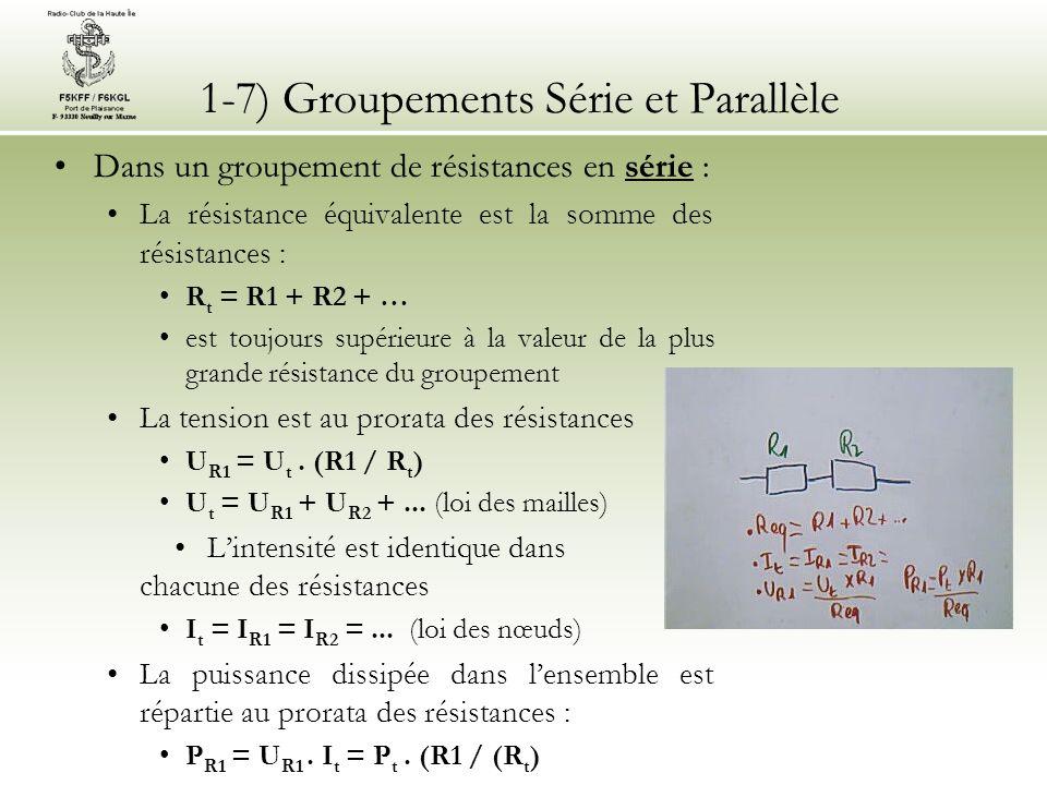 1-7) Groupements Série et Parallèle Dans un groupement de résistances en série : La résistance équivalente est la somme des résistances : R t = R1 + R