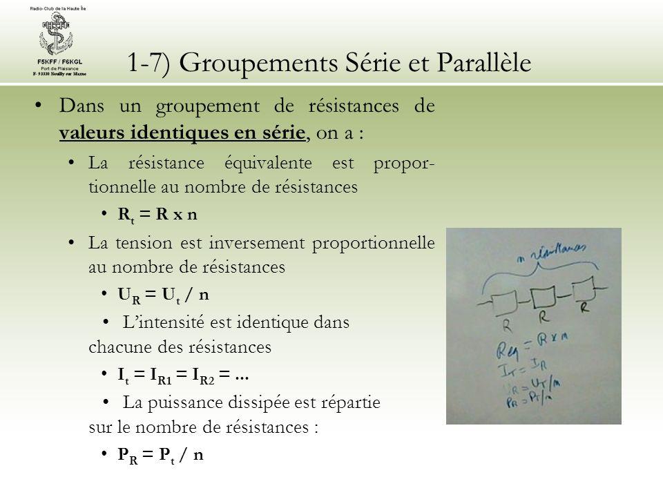 1-7) Groupements Série et Parallèle Dans un groupement de résistances de valeurs identiques en série, on a : La résistance équivalente est propor- tio