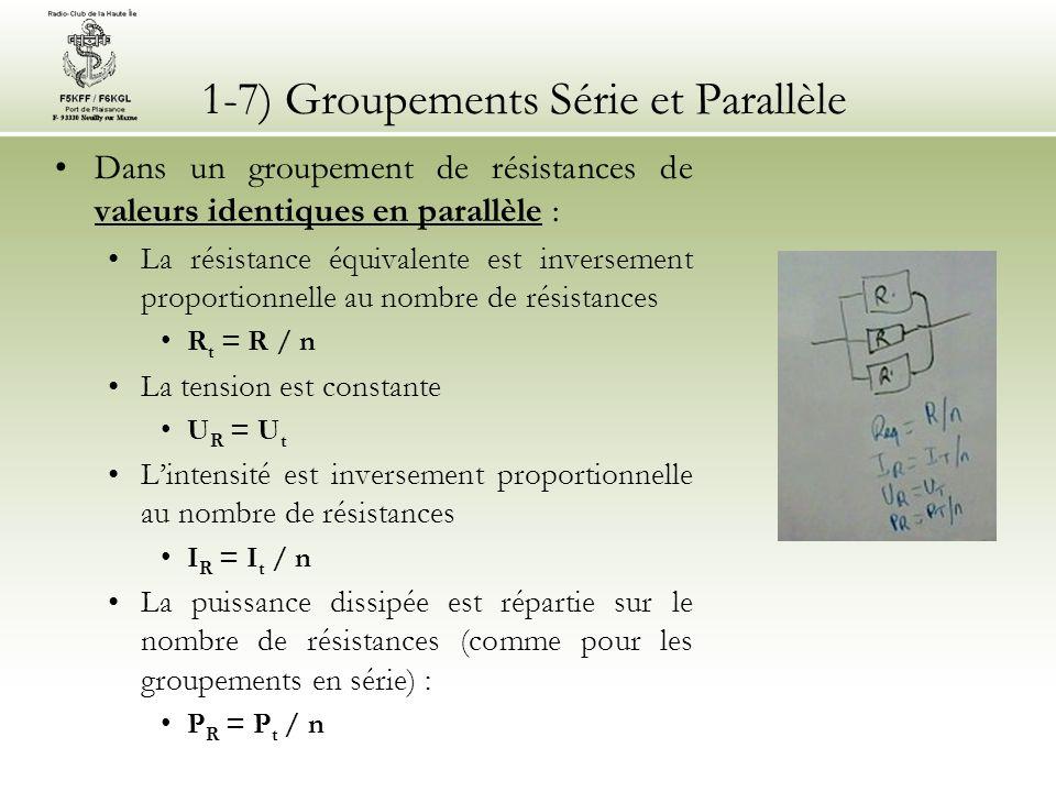 1-7) Groupements Série et Parallèle Dans un groupement de résistances de valeurs identiques en parallèle : La résistance équivalente est inversement p
