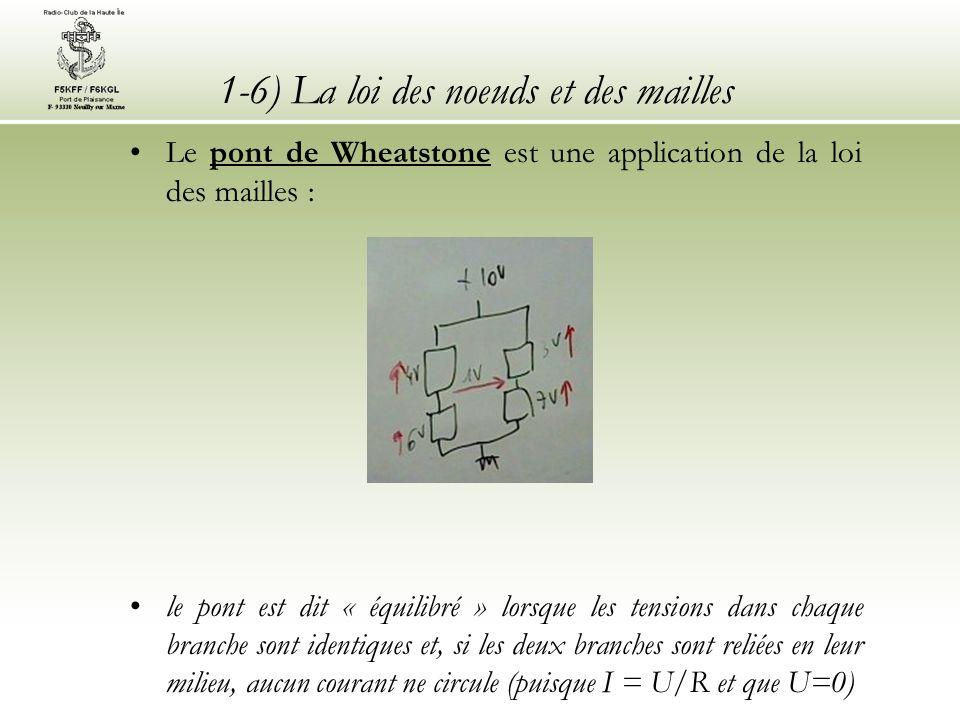 1-6) La loi des noeuds et des mailles Le pont de Wheatstone est une application de la loi des mailles : le pont est dit « équilibré » lorsque les tens