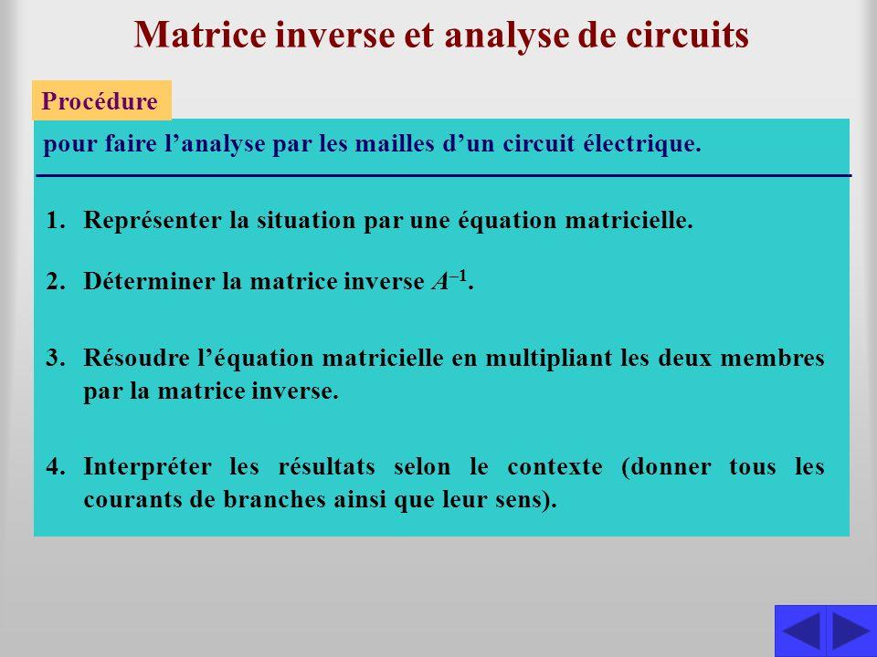 Matrice inverse et analyse de circuits Procédure pour faire lanalyse par les mailles dun circuit électrique.