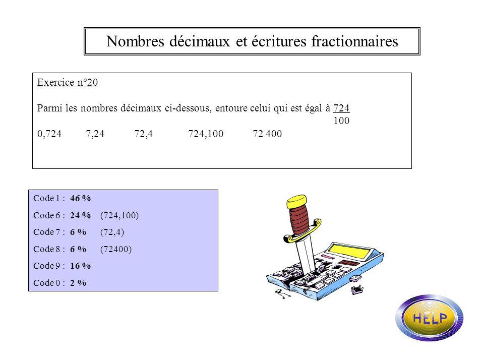 Nombres décimaux et écritures fractionnaires Exercice n°19 Parmi les fractions ci-dessous, entoure celle qui est égale à 80,4 8048084804 804 100 410 1