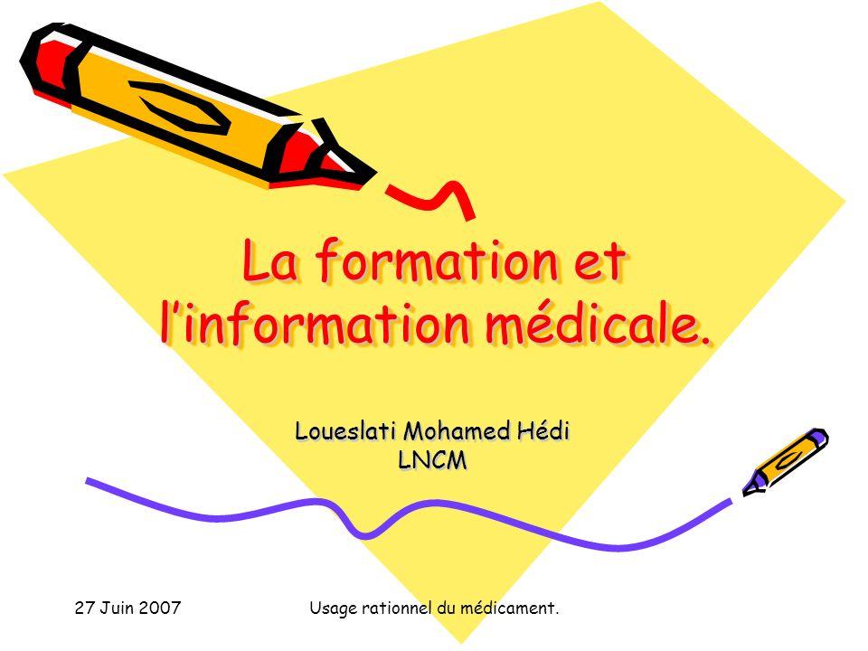 27 Juin 2007Usage rationnel du médicament. La formation et linformation médicale.