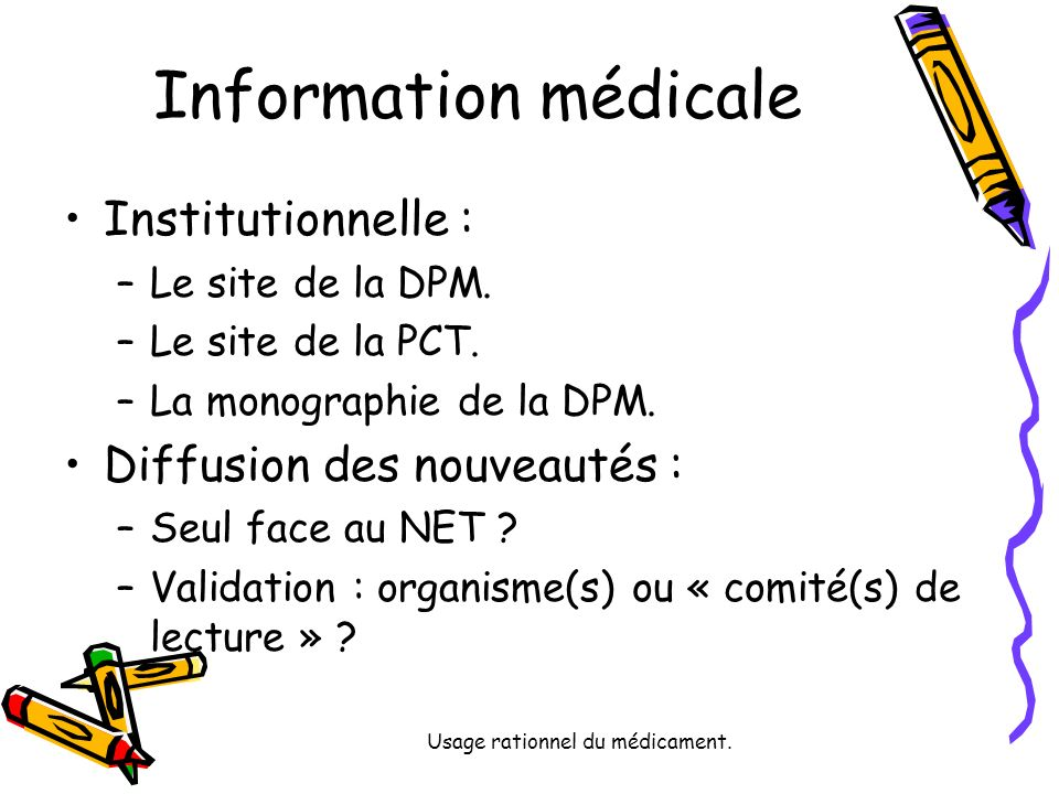 Usage rationnel du médicament.Information médicale Institutionnelle : –Le site de la DPM.