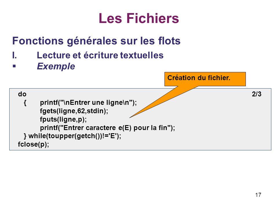 17 Les Fichiers Fonctions générales sur les flots I.Lecture et écriture textuelles Exemple do 2/3 {printf(