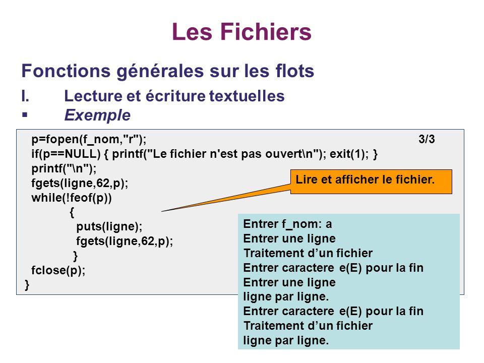 18 Les Fichiers Fonctions générales sur les flots I.Lecture et écriture textuelles Exemple p=fopen(f_nom,