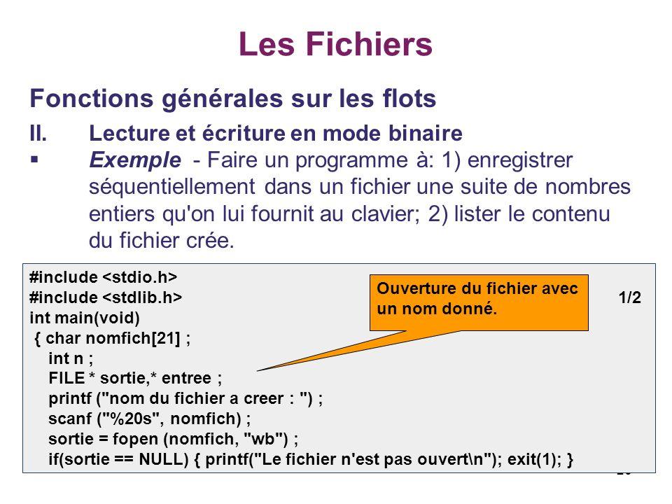 26 Les Fichiers Fonctions générales sur les flots II.Lecture et écriture en mode binaire Exemple - Faire un programme à: 1) enregistrer séquentielleme