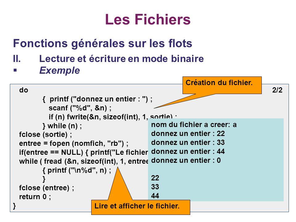 27 Les Fichiers Fonctions générales sur les flots II.Lecture et écriture en mode binaire Exemple do 2/2 { printf (
