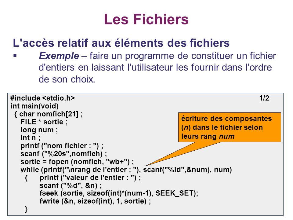 36 Les Fichiers L'accès relatif aux éléments des fichiers Exemple – faire un programme de constituer un fichier d'entiers en laissant l'utilisateur le