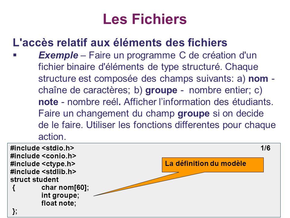 38 Les Fichiers L'accès relatif aux éléments des fichiers Exemple – Faire un programme C de création d'un fichier binaire d'éléments de type structuré