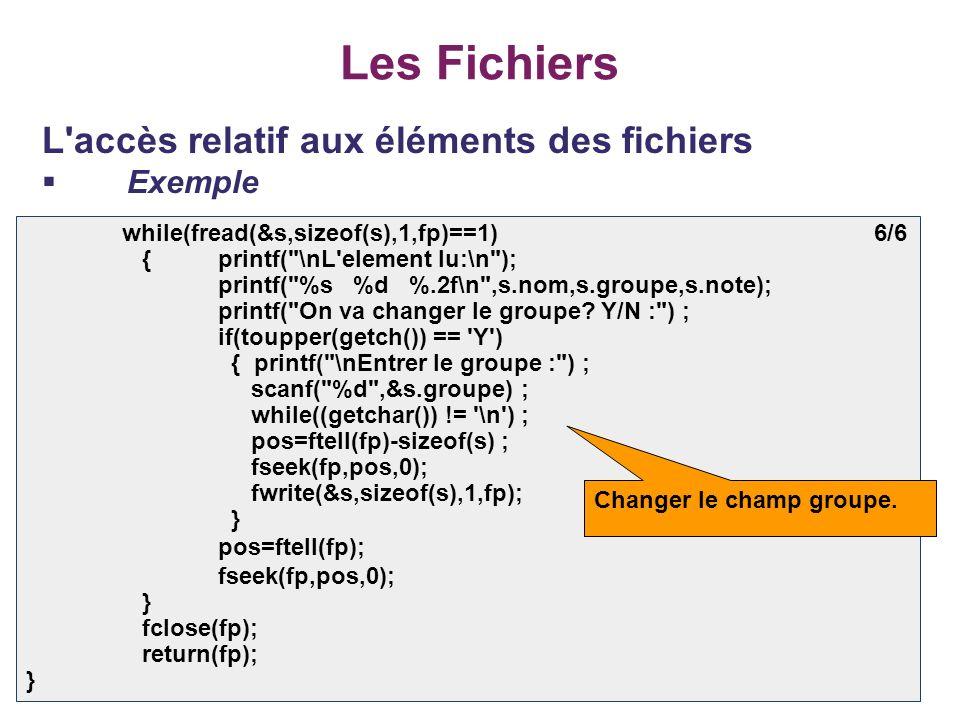 43 Les Fichiers L'accès relatif aux éléments des fichiers Exemple while(fread(&s,sizeof(s),1,fp)==1) 6/6 {printf(