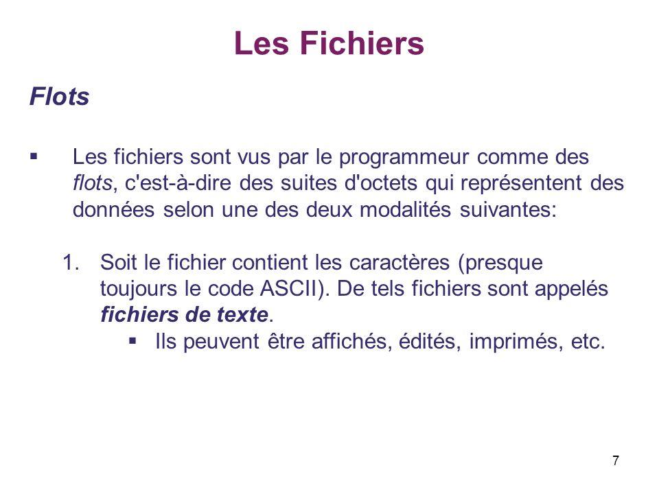 18 Les Fichiers Fonctions générales sur les flots I.Lecture et écriture textuelles Exemple p=fopen(f_nom, r ); 3/3 if(p==NULL) { printf( Le fichier n est pas ouvert\n ); exit(1); } printf( \n ); fgets(ligne,62,p); while(!feof(p)) { puts(ligne); fgets(ligne,62,p); } fclose(p); } Lire et afficher le fichier.