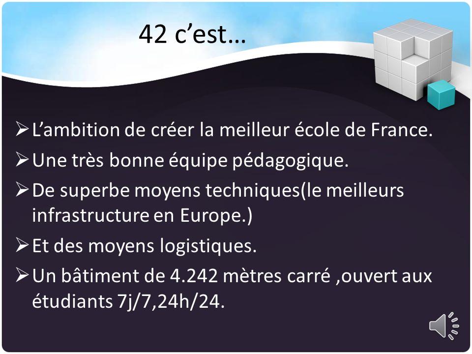 sachent que 42… Va sélectionner des personnes motivées, avec de grande capacités, et donc de futur talents…