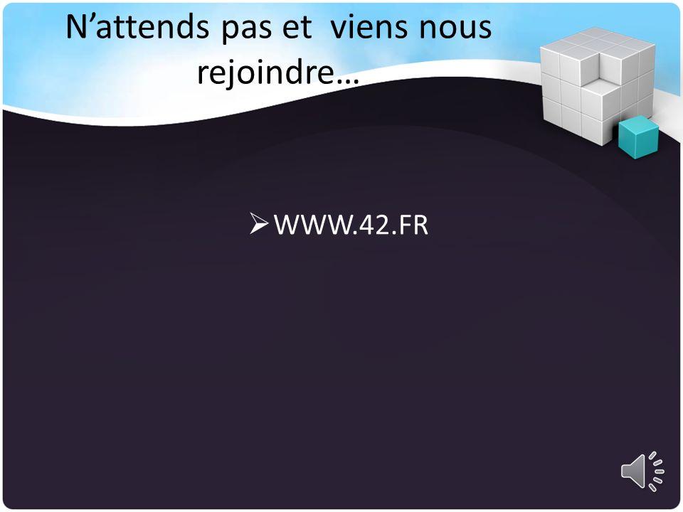 Nattends pas et viens nous rejoindre… WWW.42.FR