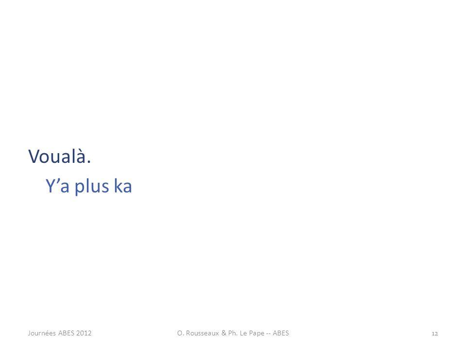 Voualà. Ya plus ka 12Journées ABES 2012O. Rousseaux & Ph. Le Pape -- ABES