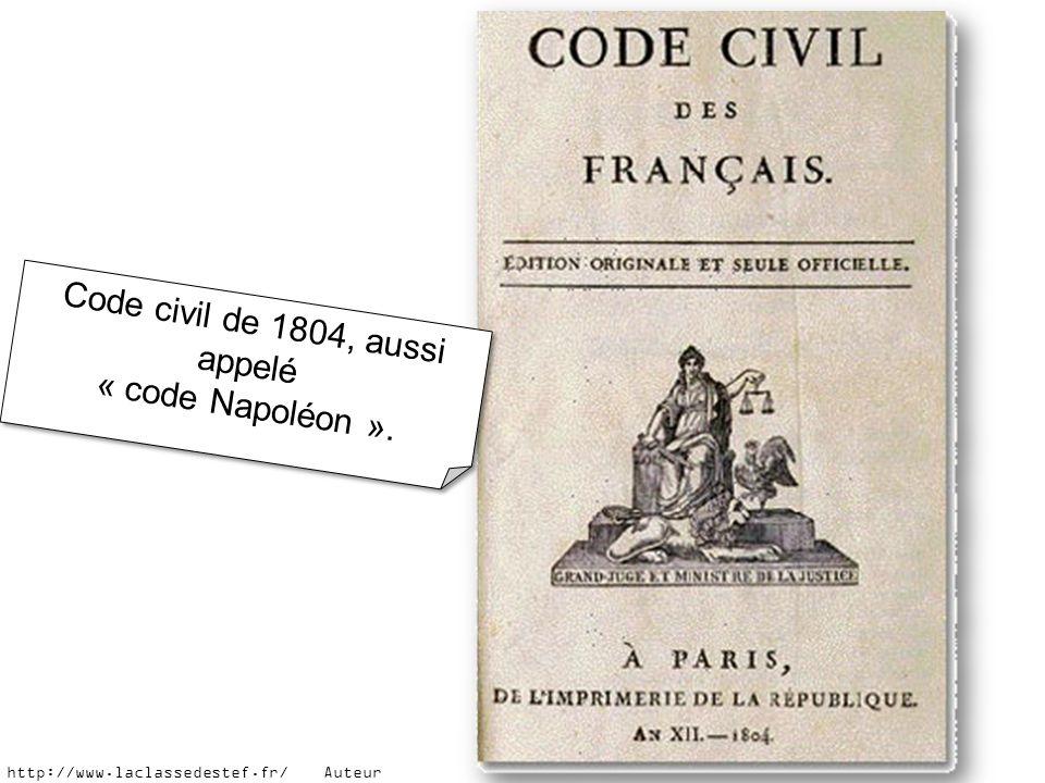 Code civil de 1804, aussi appelé « code Napoléon ». Code civil de 1804, aussi appelé « code Napoléon ». http://www.laclassedestef.fr/ Auteur : Roxane