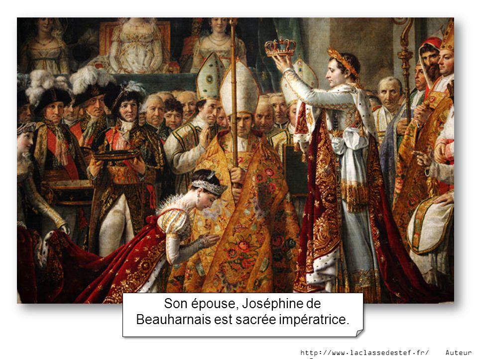 Son épouse, Joséphine de Beauharnais est sacrée impératrice. http://www.laclassedestef.fr/ Auteur : Roxane