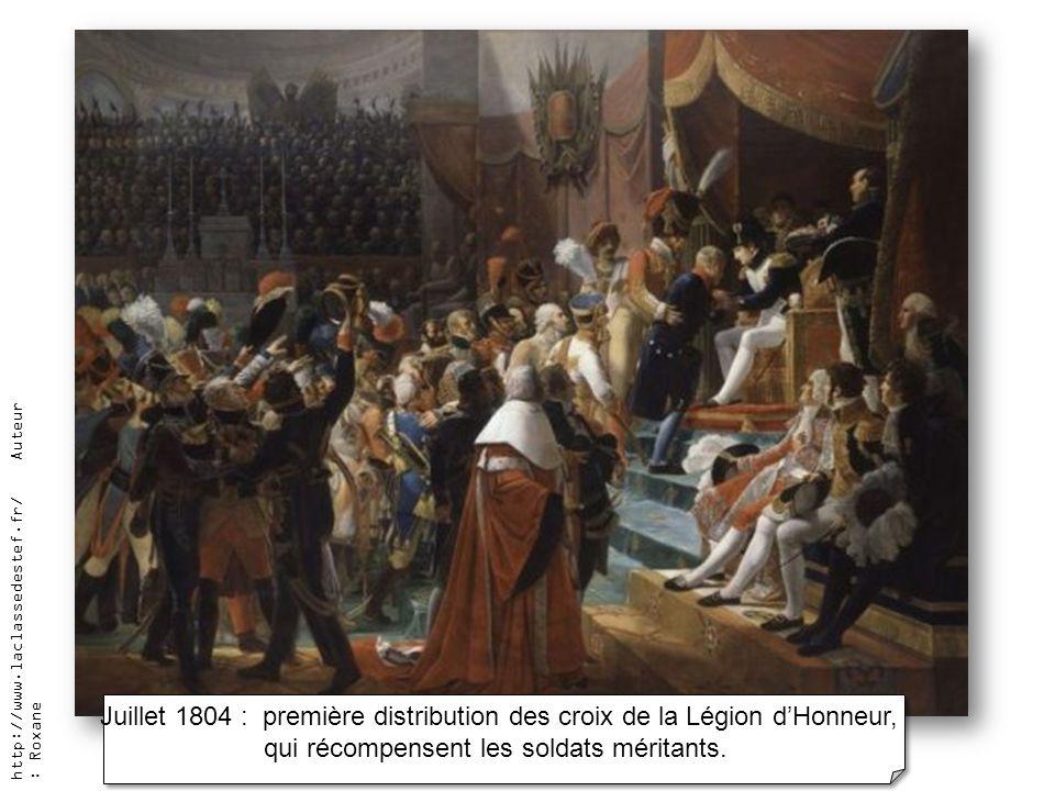 Juillet 1804 : première distribution des croix de la Légion dHonneur, qui récompensent les soldats méritants. Juillet 1804 : première distribution des