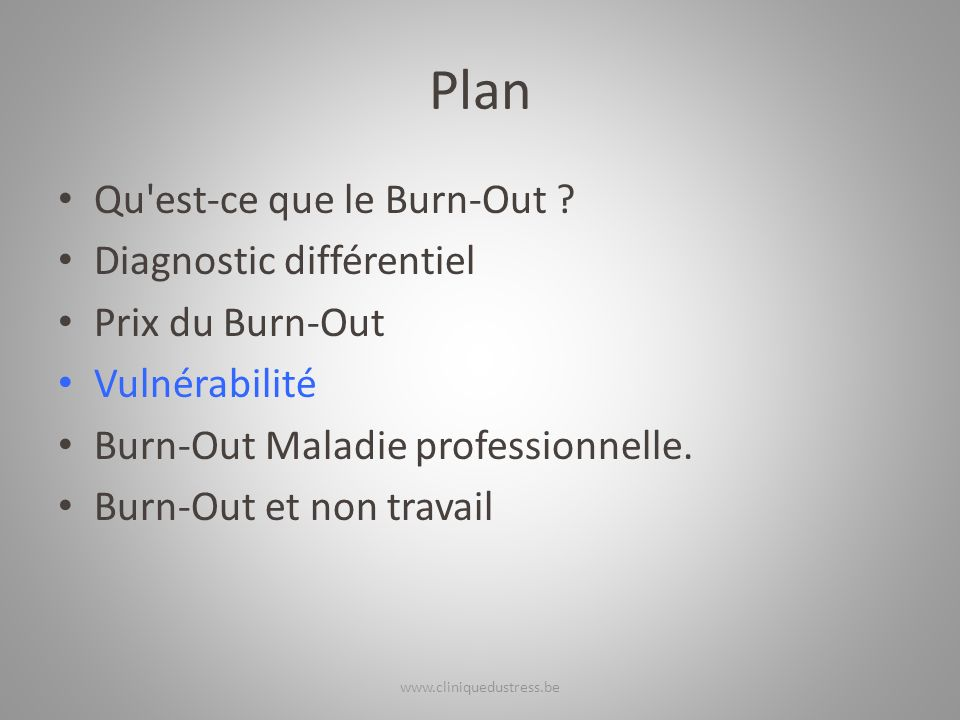 Plan Qu'est-ce que le Burn-Out ? Diagnostic différentiel Prix du Burn-Out Vulnérabilité Burn-Out Maladie professionnelle. Burn-Out et non travail www.