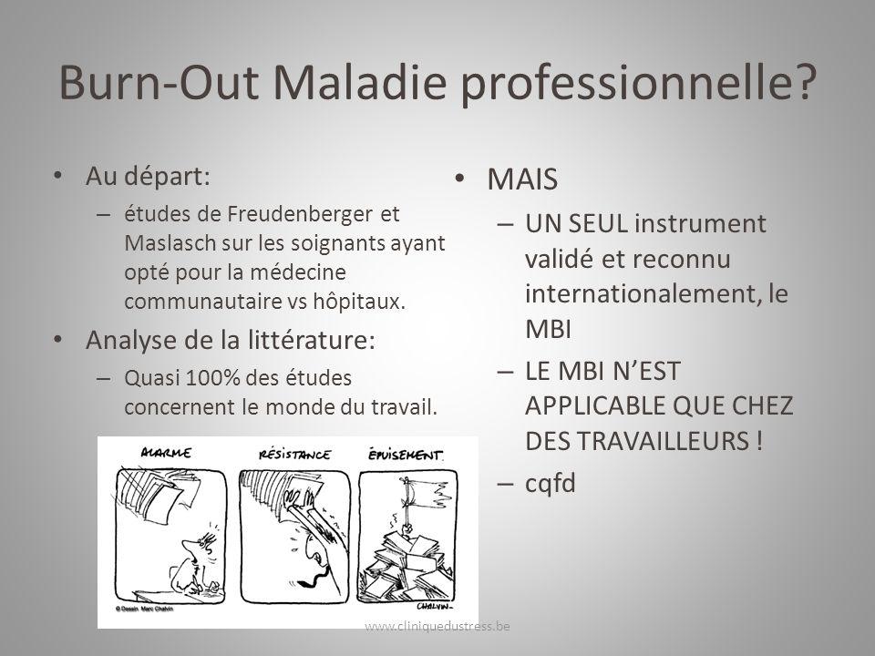 Burn-Out Maladie professionnelle? Au départ: – études de Freudenberger et Maslasch sur les soignants ayant opté pour la médecine communautaire vs hôpi