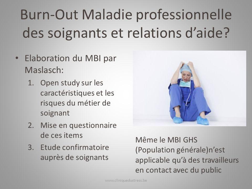 Burn-Out Maladie professionnelle des soignants et relations daide? Elaboration du MBI par Maslasch: 1.Open study sur les caractéristiques et les risqu