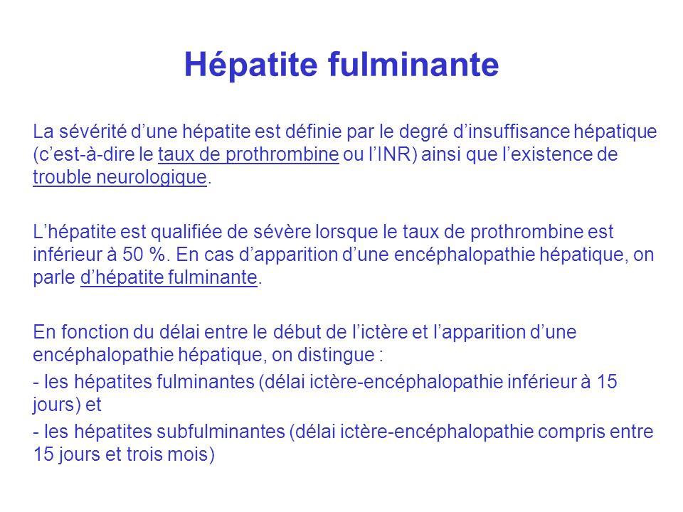 La sévérité dune hépatite est définie par le degré dinsuffisance hépatique (cest-à-dire le taux de prothrombine ou lINR) ainsi que lexistence de trouble neurologique.