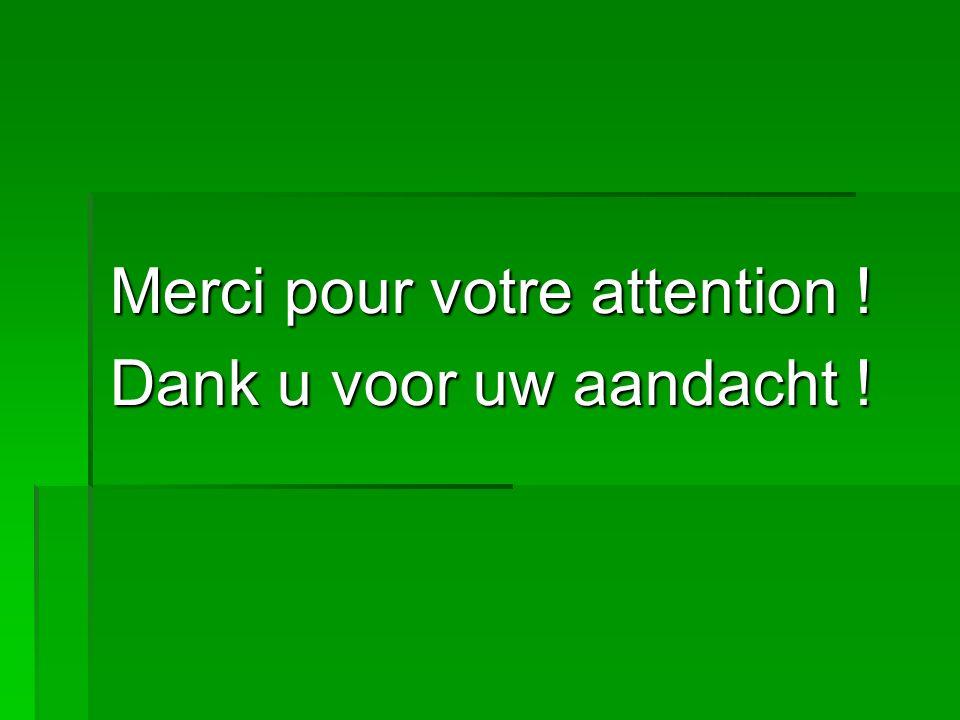 Merci pour votre attention ! Dank u voor uw aandacht !