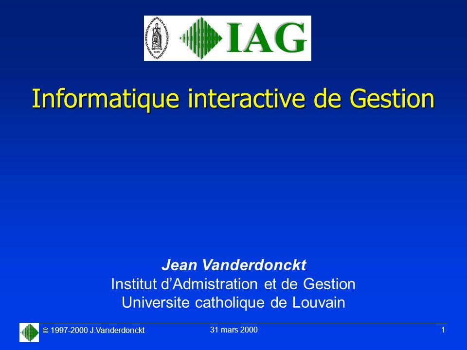 1997-2000 J.Vanderdonckt 31 mars 2000 1 Jean Vanderdonckt Institut dAdmistration et de Gestion Universite catholique de Louvain Informatique interacti