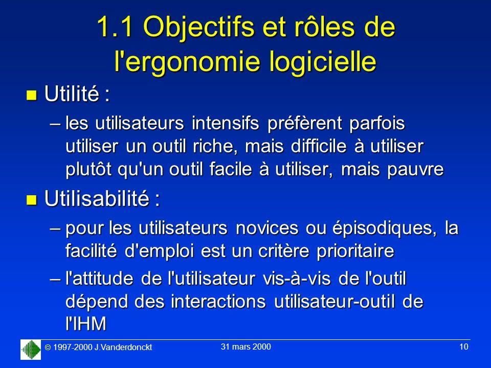 1997-2000 J.Vanderdonckt 31 mars 2000 10 1.1 Objectifs et rôles de l'ergonomie logicielle n Utilité : –les utilisateurs intensifs préfèrent parfois ut
