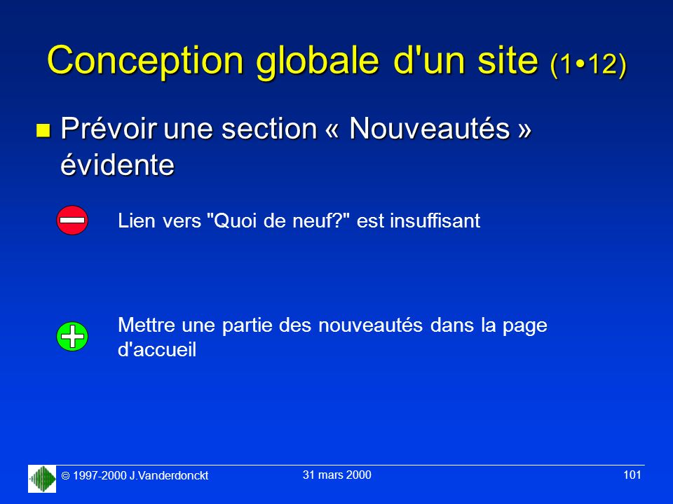 1997-2000 J.Vanderdonckt 31 mars 2000 101 Conception globale d'un site (1 12) n Prévoir une section « Nouveautés » évidente Lien vers