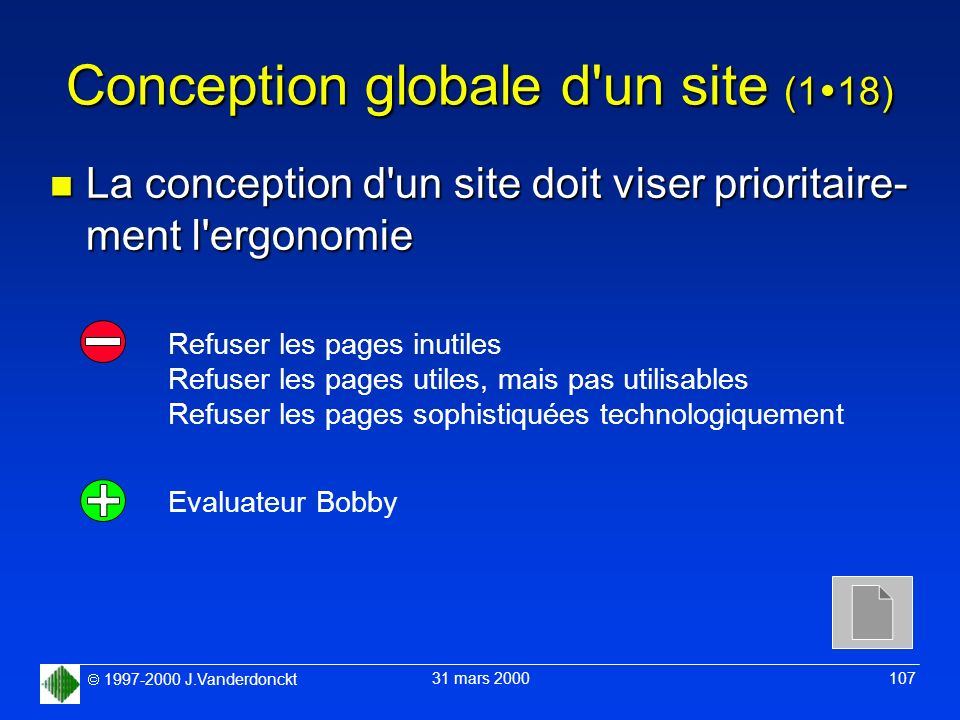 1997-2000 J.Vanderdonckt 31 mars 2000 107 Conception globale d'un site (1 18) n La conception d'un site doit viser prioritaire- ment l'ergonomie Refus