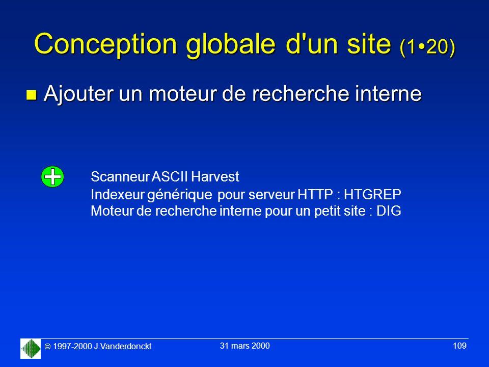 1997-2000 J.Vanderdonckt 31 mars 2000 109 Conception globale d'un site (1 20) n Ajouter un moteur de recherche interne Scanneur ASCII Harvest Indexeur