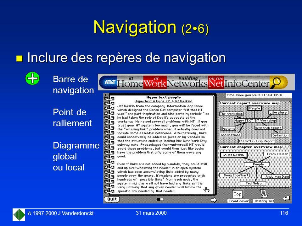 1997-2000 J.Vanderdonckt 31 mars 2000 116 Navigation (2 6) n Inclure des repères de navigation Barre de navigation Point de ralliement Diagramme globa
