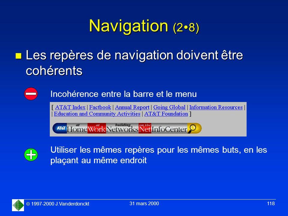 1997-2000 J.Vanderdonckt 31 mars 2000 118 Navigation (2 8) n Les repères de navigation doivent être cohérents Incohérence entre la barre et le menu Ut