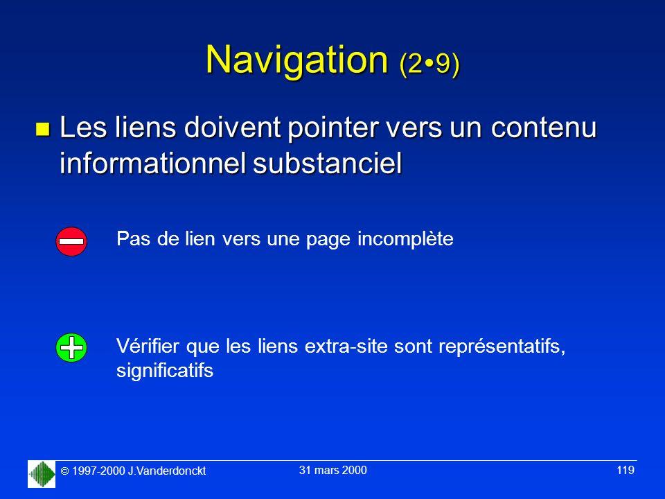 1997-2000 J.Vanderdonckt 31 mars 2000 119 Navigation (2 9) n Les liens doivent pointer vers un contenu informationnel substanciel Pas de lien vers une