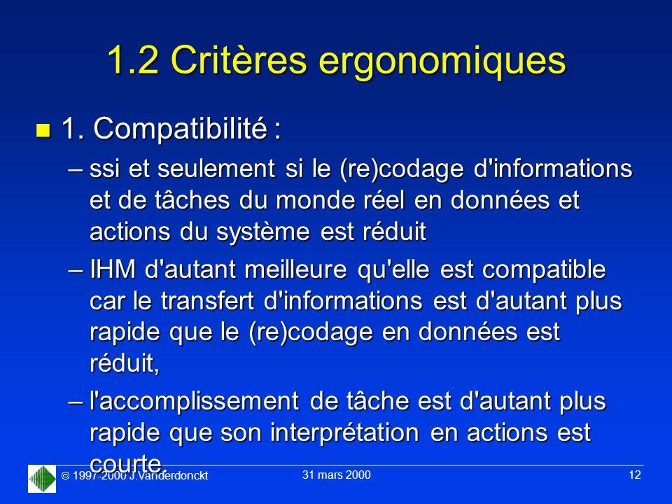 1997-2000 J.Vanderdonckt 31 mars 2000 12 1.2 Critères ergonomiques n 1. Compatibilité : –ssi et seulement si le (re)codage d'informations et de tâches