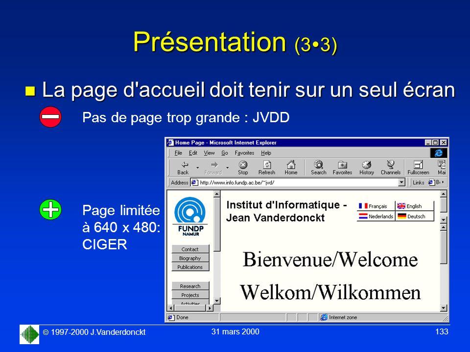 1997-2000 J.Vanderdonckt 31 mars 2000 133 Présentation (3 3) n La page d'accueil doit tenir sur un seul écran Pas de page trop grande : JVDD Page limi