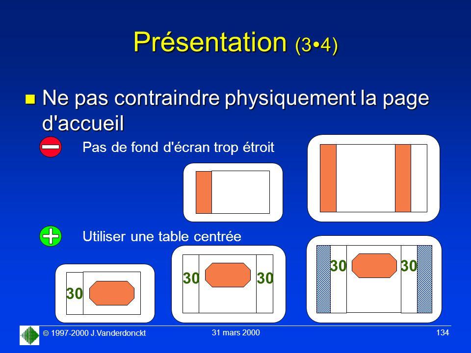 1997-2000 J.Vanderdonckt 31 mars 2000 134 Présentation (3 4) n Ne pas contraindre physiquement la page d'accueil Pas de fond d'écran trop étroit Utili
