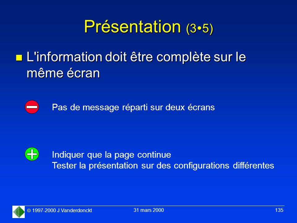1997-2000 J.Vanderdonckt 31 mars 2000 135 Présentation (3 5) n L'information doit être complète sur le même écran Pas de message réparti sur deux écra