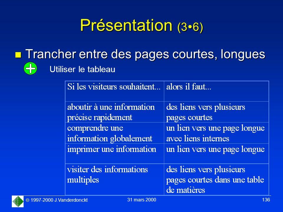 1997-2000 J.Vanderdonckt 31 mars 2000 136 Présentation (3 6) n Trancher entre des pages courtes, longues Utiliser le tableau