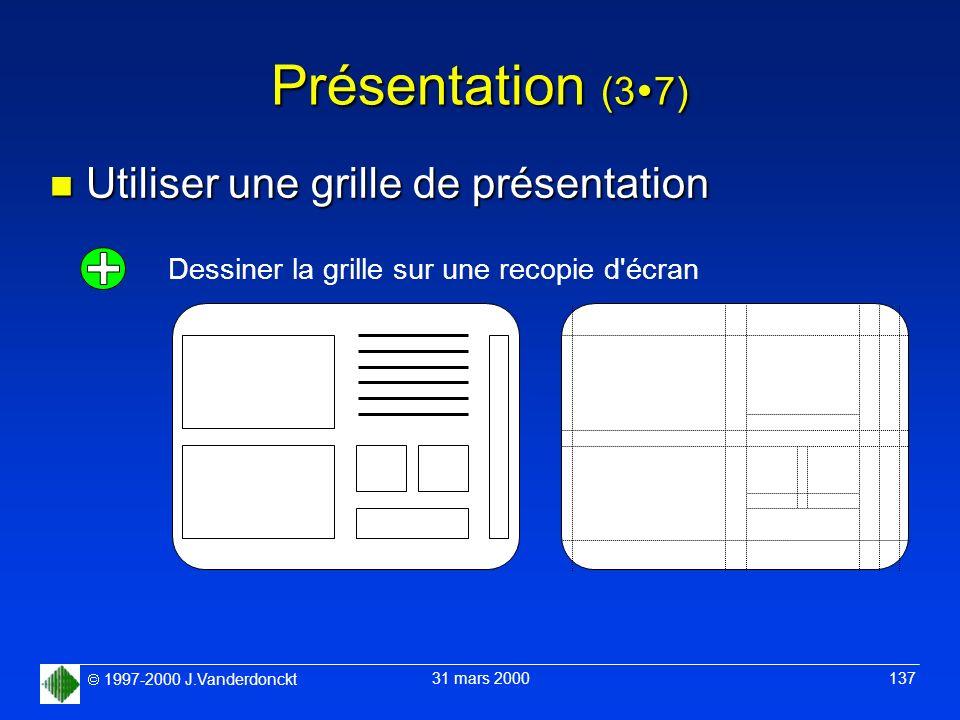 1997-2000 J.Vanderdonckt 31 mars 2000 137 Présentation (3 7) n Utiliser une grille de présentation Dessiner la grille sur une recopie d'écran
