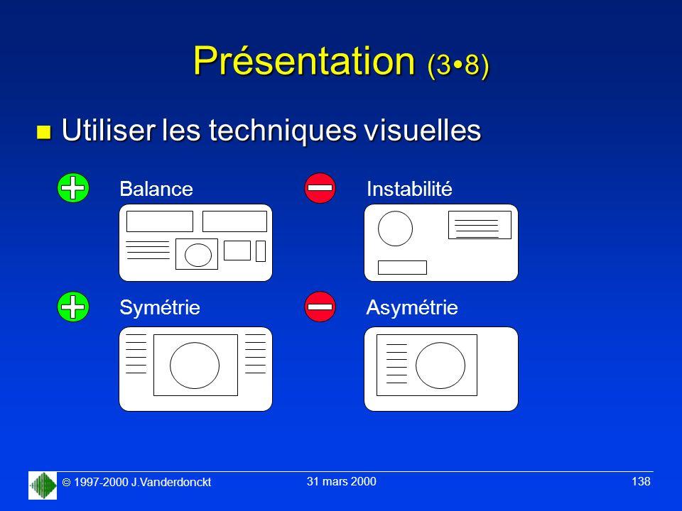 1997-2000 J.Vanderdonckt 31 mars 2000 138 Présentation (3 8) n Utiliser les techniques visuelles Balance Symétrie Instabilité Asymétrie