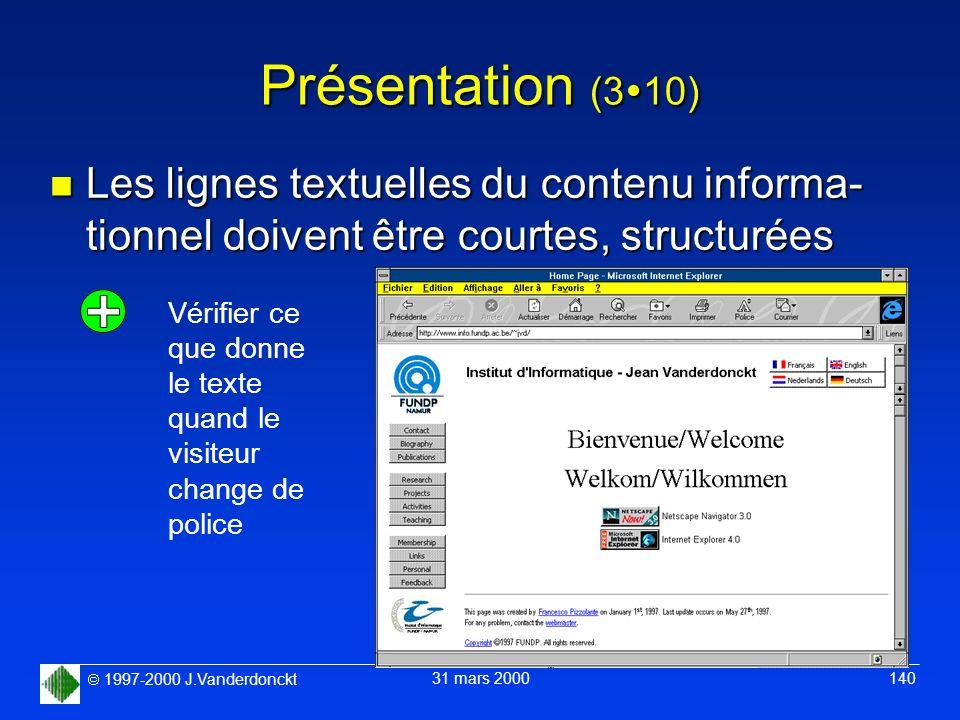 1997-2000 J.Vanderdonckt 31 mars 2000 140 Présentation (3 10) n Les lignes textuelles du contenu informa- tionnel doivent être courtes, structurées Vé