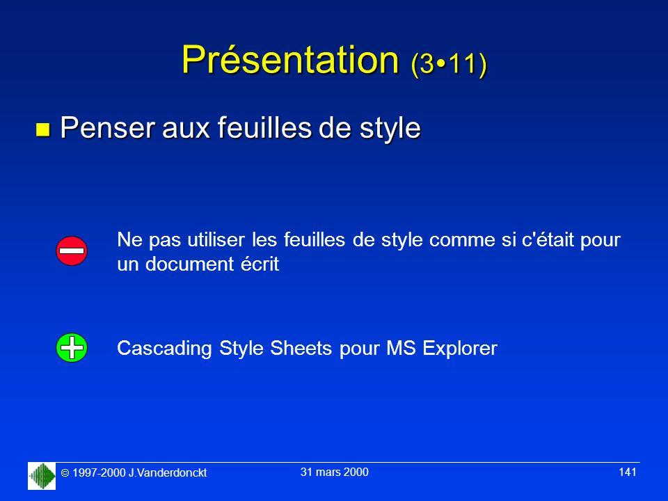 1997-2000 J.Vanderdonckt 31 mars 2000 141 Présentation (3 11) n Penser aux feuilles de style Ne pas utiliser les feuilles de style comme si c'était po